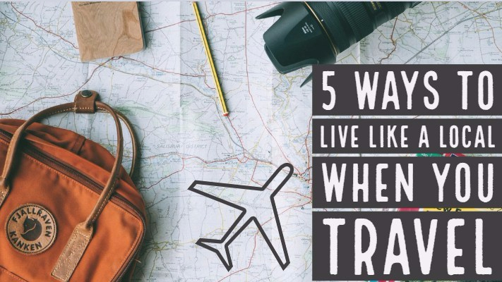 5 Ways to live like a local when you travel