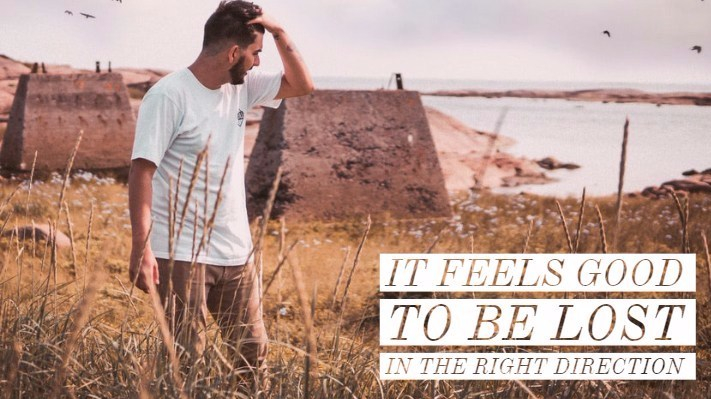It feels good to be lost in the right direction quote